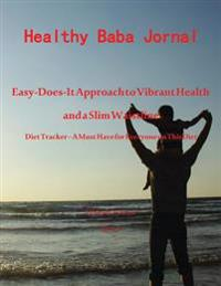 Healthy Baba Journal: Easy-Does-It Approach to Vibrant Health and a Slim Waistline