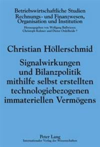 Signalwirkungen Und Bilanzpolitik Mithilfe Selbst Erstellten Technologiebezogenen Immateriellen Vermoegens: Reifepruefung Fuer Bilanzrechtliche Sorgen