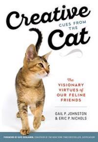 Creative Cues from the Cat: The Visionary Virtues of Our Feline Friends