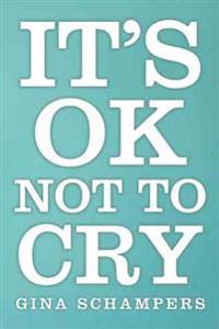 It's Ok Not to Cry