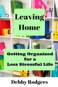 Leaving Home: Getting Organized for a Less Stressful Life