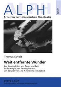 """Weit Entfernte Wunder: Zur Konstruktion Von Raum Und Zeit in Der Englischen Fantasyliteratur Am Beispiel Von J.R.R. Tolkiens """"The Hobbit"""""""