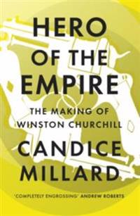 Hero of the empire - the making of winston churchill