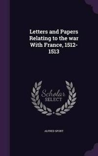 Letters and Papers Relating to the War with France, 1512-1513