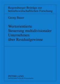Wertorientierte Steuerung Multidivisionaler Unternehmen Ueber Residualgewinne
