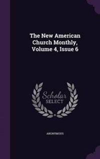 The New American Church Monthly, Volume 4, Issue 6