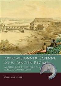 Approvisionner Cayenne Sous L'ancien Regime