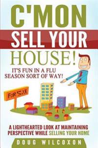 C'Mon, Sell Your House!: It's Fun in a Flu Season Sort of Way!
