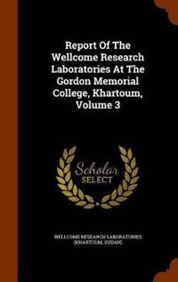 Report of the Wellcome Research Laboratories at the Gordon Memorial College, Khartoum, Volume 3