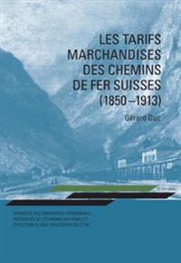 Les Tarifs Marchandises Des Chemins de Fer Suisses (1850-1913): Stratégie Des Compagnies Ferroviaires, Nécessités de l'Économie Nationale Et Évolution