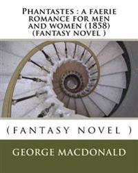 Phantastes: A Faerie Romance for Men and Women (1858) (Fantasy Novel )