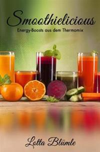 Smoothielicious: Energy-Boosts Aus Dem Thermomix