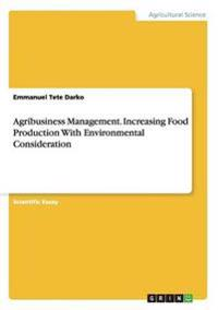 Agribusiness Management. Increasing Food Production with Environmental Consideration