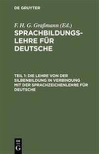 Die Lehre Von Der Silbenbildung in Verbindung Mit Der Sprachzeichenlehre Für Deutsche
