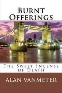 Burnt Offerings: The Sweet Incense of Death