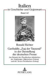 """Garibaldis Zug Der Tausend in Der Darstellung Der Deutschen Presse: Am Beispiel Der """"Preuischen Jahrbuecher,"""" Der Augsburger """"Allgemeinen Zeitung"""" Und"""