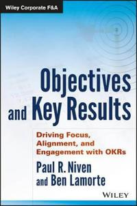 Objectives and Key Results: Driving Focus, Alignment, and Engagement with OKRs