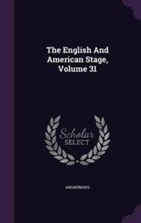 The English and American Stage, Volume 31