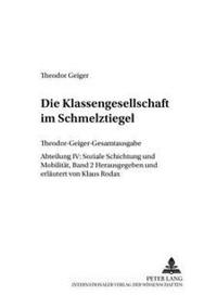 Die Klassengesellschaft Im Schmelztiegel: Mit Einem Disput- Rohde Contra Geiger - Eine Debatte Ueber Marxismus in Der Daenischen Tageszeitung Informat