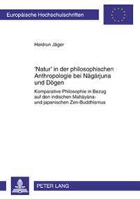 'Natur' in Der Philosophischen Anthropologie Bei Nāgārjuna Und Dōgen: Komparative Philosophie in Bezug Auf Den Indischen Mahāy&#25
