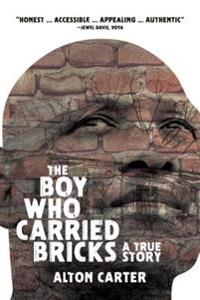The Boy Who Carried Bricks: A True Story (Older YA Cover)