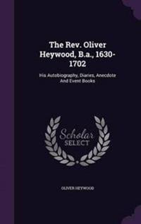 The REV. Oliver Heywood, B.A., 1630-1702