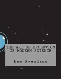 The Art of Evolution of Modern Science