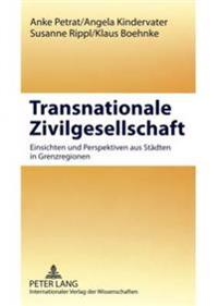 Transnationale Zivilgesellschaft: Einsichten Und Perspektiven Aus Staedten in Grenzregionen- Europa Im Wandel