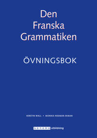 Den Franska Grammatiken Övningsbok - Kerstin Wall, Monika Ekman pdf epub