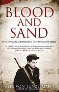 Blood and sand - suez, hungary and the crisis that shook the world
