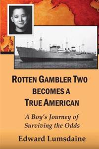 Rotten Gambler Two Becomes a True American: A Boy's Journey of Surviving the Odds