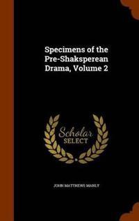 Specimens of the Pre-Shaksperean Drama, Volume 2