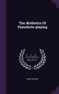 The Aesthetics of Pianoforte-Playing