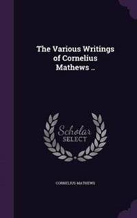 The Various Writings of Cornelius Mathews ..