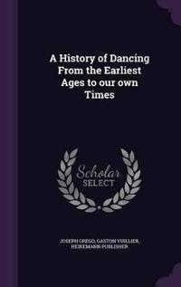 A History of Dancing from the Earliest Ages to Our Own Times