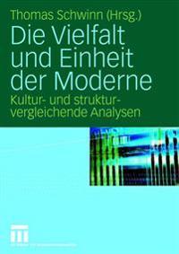 Die Vielfalt Und Einheit Der Moderne: Kultur- Und Strukturvergleichende Analysen