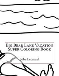 Big Bear Lake Vacation Super Coloring Book