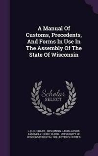 A Manual of Customs, Precedents, and Forms in Use in the Assembly of the State of Wisconsin