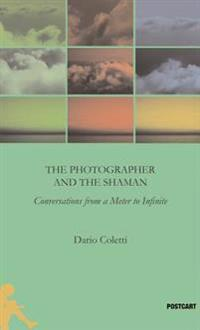 The Photographer and the Shaman: Converstations from a Meter to Infinite