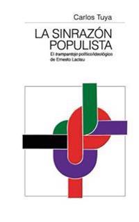 La Sinrazon Populista: El Trampantojo Politico/Ideologico de Ernesto Laclau