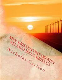 Min Kristentro og Min Vei med Jesus Kristus - Nicholas Carlson | Inprintwriters.org