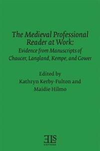 The Medieval Professional Reader at Work: Evidence from Manuscripts of Chaucer Langland, Kempe, and Gower