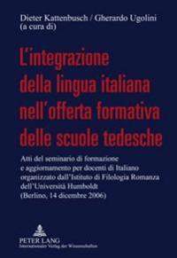 L'Integrazione Della Lingua Italiana Nell'offerta Formativa Delle Scuole Tedesche: Atti del Seminario Di Formazione E Aggiornamento Per Docenti Di Ita