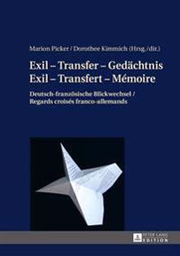 Exil - Transfer - Gedaechtnis / Exil - Transfert - Mémoire: Deutsch-Franzoesische Blickwechsel / Regards Croisés Franco-Allemands