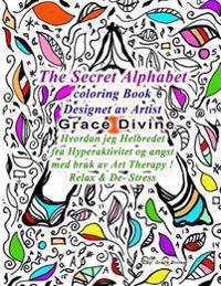 The Secret Alphabet Coloring Book Designet AV Artist Grace Divine Hvordan Jeg Helbredet Fra Hyperaktivitet Og Angst Med Bruk AV Art Therapy ! Relax &