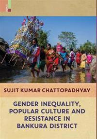 Gender Inequality, Popular Culture and Resistance in Bankura District