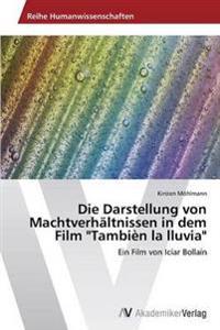 """Die Darstellung Von Machtverhaltnissen in Dem Film """"Tambien La Lluvia"""""""
