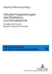 Aktuelle Fragestellungen Des Staedtebau- Und Umweltrechts: Ansatzpunkte Fuer Eine Baugb- Und Baunvo-Novelle