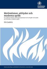 Motivationer, attityder och moderna språk : En studie om elevers motivationsprocesser och attityder vid studier och lärande av moderna språk