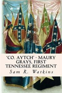 'Co. Aytch' - Maury Grays, First Tennessee Regiment